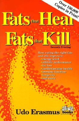 Fats That Heal, Fats That Kill By Erasmus, Udo